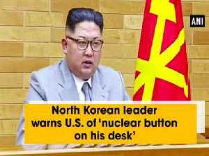 News video: North Korean leader warns U.S. of 'nuclear button on his desk'