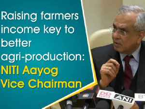 Raising farmers income key to better agri-production: NITI Aayog Vice Chairman [Video]