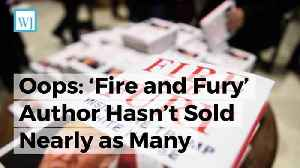 News video: Oops: 'Fire and Fury' Author Hasn't Sold Nearly as Many Copies of Anti-Trump Book as He Claims