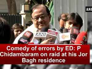 News video: Comedy of errors by ED: P Chidambaram on raid at his Jor Bagh residence