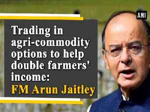 News video: Trading in agri-commodity options to help double farmers' income: FM Arun Jaitley