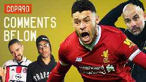 News video: Man City Smashed by Oxlade-Chamberlain and Liverpool | Comments Below