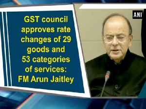 News video: GST council approves rate changes of 29 goods and 53 categories of services: FM Arun Jaitley