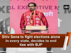 News video: Shiv Sena to fight elections alone in every state, decides to end ties with BJP