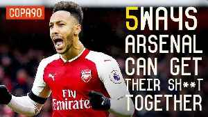 News video: 5 Ways Arsenal Can Get Their Sh**t Together