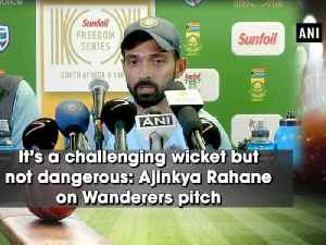 News video: It's a challenging wicket but not dangerous: Ajinkya Rahane on Wanderers pitch