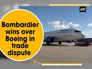News video: Bombardier wins over Boeing in trade dispute