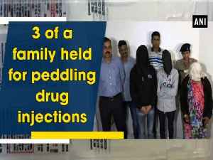 News video: 3 of a family held for peddling drug injections