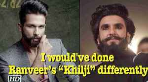 """News video: Shahid says I would have done Ranveer's """"Khilji"""" differently"""
