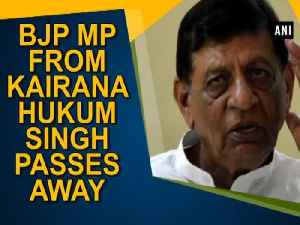 News video: BJP MP from Kairana Hukum Singh passes away