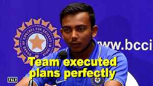 News video: U-19 WC: My team executed plans perfectly, says Prithvi Shaw