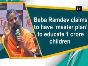 News video: Baba Ramdev claims to have 'master plan' to educate 1 crore children