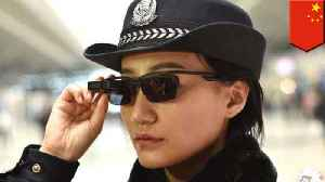 News video: Chinese cops using high-tech sunglasses to nab suspects