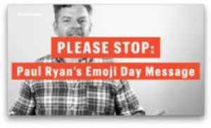 News video: Please Stop: Paul Ryan's Emoji Day Message