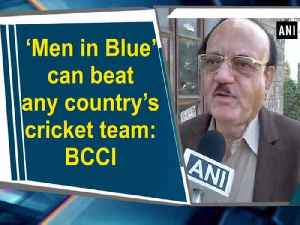 News video: 'Men in Blue' can beat any country's cricket team: BCCI