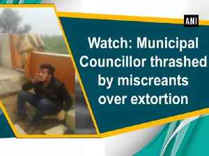 News video: Watch: Municipal Councillor thrashed by miscreants over extortion