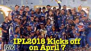 News video: IPL2018 Kicks off on April 7 | Mumbai to face Chennai in opener