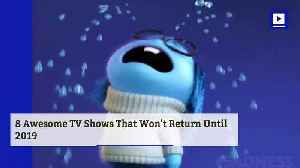News video: 8 Awesome TV Shows That Won't Return Until 2019