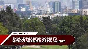 News video: Should the PGA ditch WGC in Mexico in favor of a Miami event?
