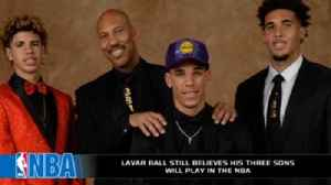 News video: LaVar Ball still believes his 3 sons will play in the NBA