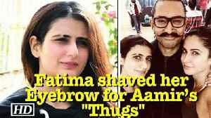 "News video: Fatima shaved her Eyebrow for Aamir's ""Thugs of Hindoustan"""