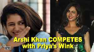 News video: Arshi Khan COMPETES with Priya Varrier's Wink