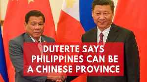 News video: Rodrigo Duterte suggests Beijing should make the Philippines 'a province of China'