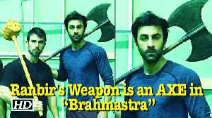 "News video: REVEALED : Ranbir Kapoor Weapon is an AXE in ""Brahmastra"""