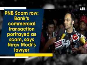 News video: PNB Scam row: Bank's commercial transaction portrayed as scam, says Nirav Modi's lawyer