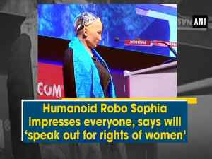 News video: Humanoid Robo Sophia impresses everyone, says will 'speak out for rights of women'
