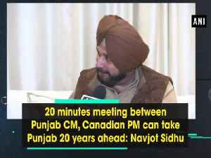News video: 20 minutes meeting between Punjab CM, Canadian PM can take Punjab 20 years ahead: Navjot Sidhu