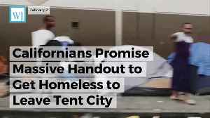 News video: Californians Promise Massive Handout To Get Homeless To Leave Tent City