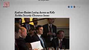 News video: Jared Kushner Could Lose Access to Top Secret Documents and He's Not Happy, Report Claims
