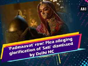 News video: 'Padmaavat' row: Plea alleging glorification of 'Sati' dismissed by Delhi HC