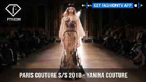 News video: Paris Couture Fashion Week Spring/Summer 2018 - First Look - Yanina Couture | FashionTV | FTV