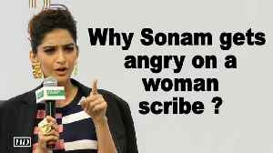 News video: Why Sonam gets angry on a woman scribe ?