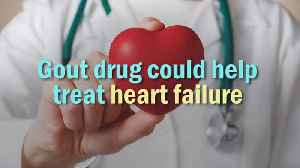 News video: Gout drug could help treat heart failure