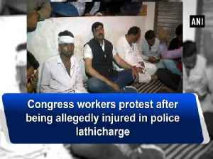 News video: Congress workers protest after being allegedly injured in police lathicharge