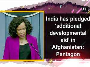 News video: India has pledged 'additional developmental aid' in Afghanistan: Pentagon
