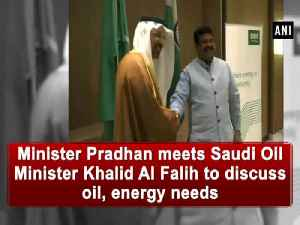 News video: Minister Pradhan meets Saudi Oil Minister Khalid Al Falih to discuss oil, energy needs