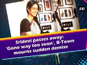News video: Sridevi passes away: 'Gone way too soon', B-Town mourns sudden demise