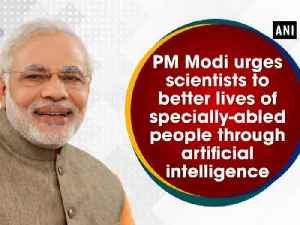 News video: PM Modi urges scientists to better lives of specially-abled people through artificial intelligence