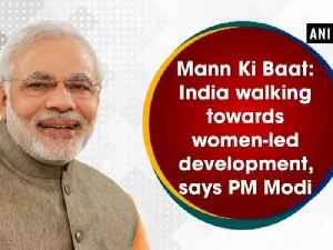 News video: Mann Ki Baat: India walking towards women-led development, says PM Modi