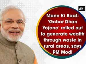 News video: Mann Ki Baat: 'Gobar Dhan Yojana' rolled out to generate wealth through waste in rural areas, says PM Modi