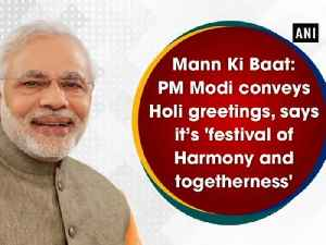 News video: Mann Ki Baat: PM Modi conveys Holi greetings, says it's 'festival of Harmony and togetherness'