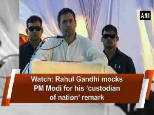 News video: Watch: Rahul Gandhi mocks PM Modi for his 'custodian of nation' remark