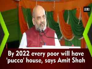 News video: By 2022 every poor will have a 'pucca' house, says Amit Shah