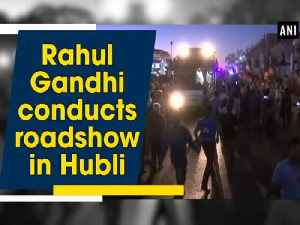News video: Rahul Gandhi conducts roadshow in Hubli