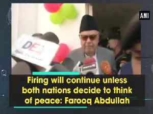News video: Firing will continue unless both nations decide to think of peace: Farooq Abdullah