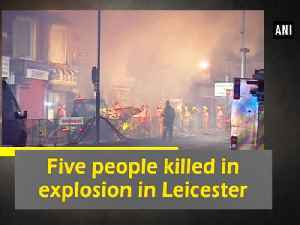 News video: Five people killed in explosion in Leicester